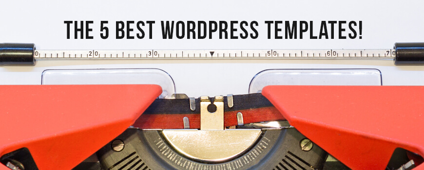 The 5 Best WordPress Templates